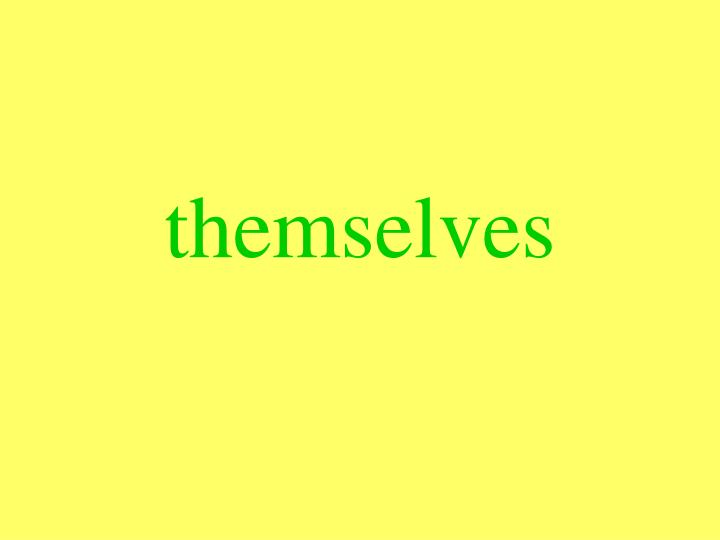 themselves