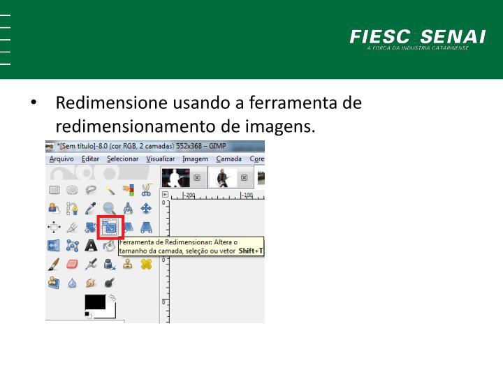 Redimensione usando a ferramenta de redimensionamento de imagens.