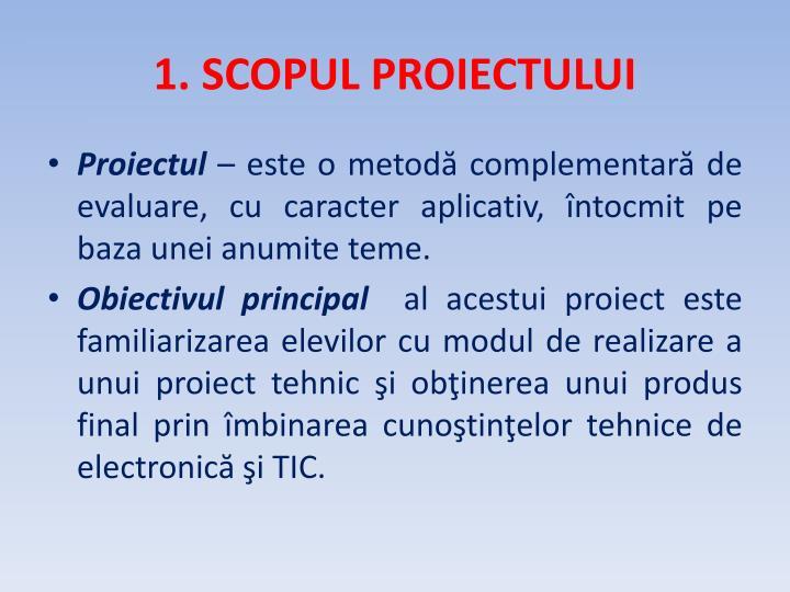 1. SCOPUL PROIECTULUI