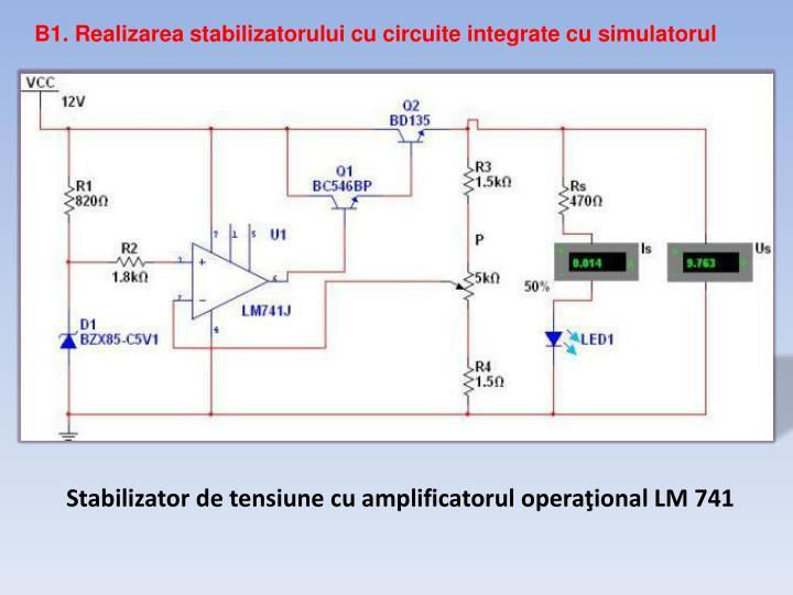 B1. Realizarea stabilizatorului cu circuite integrate cu simulatorul