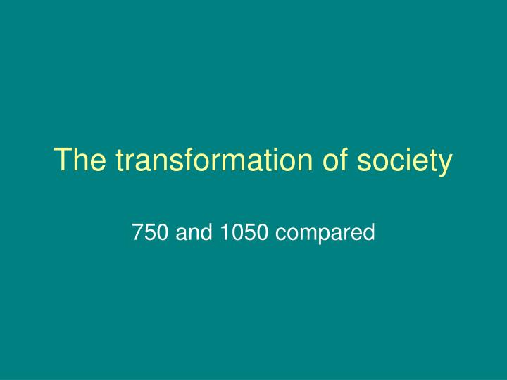 The transformation of society