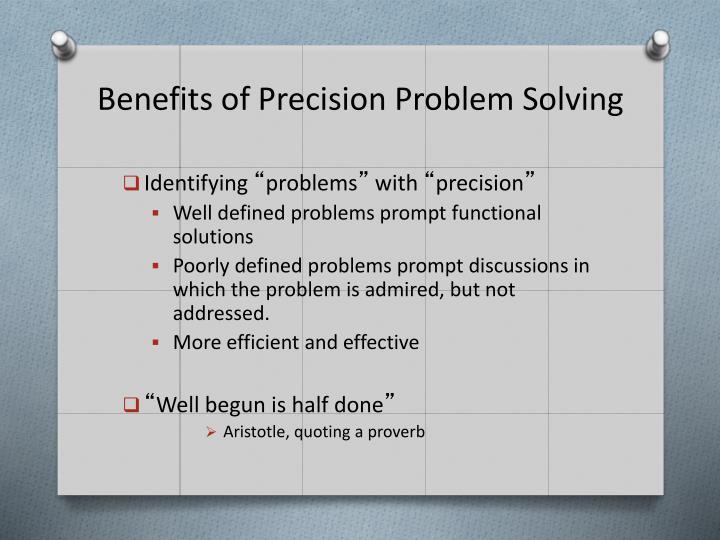 Benefits of Precision Problem Solving