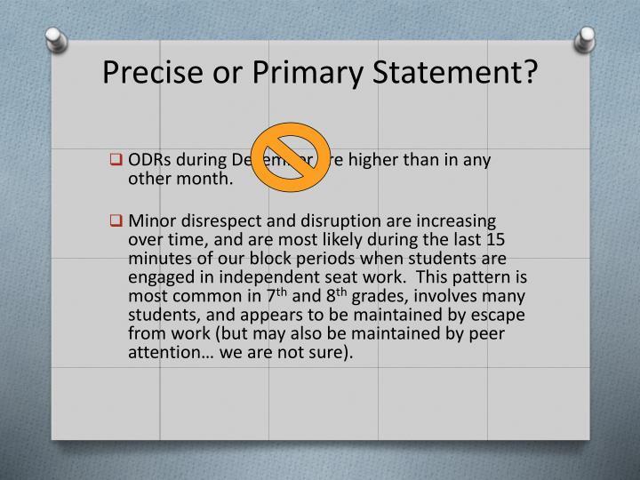 Precise or Primary Statement?
