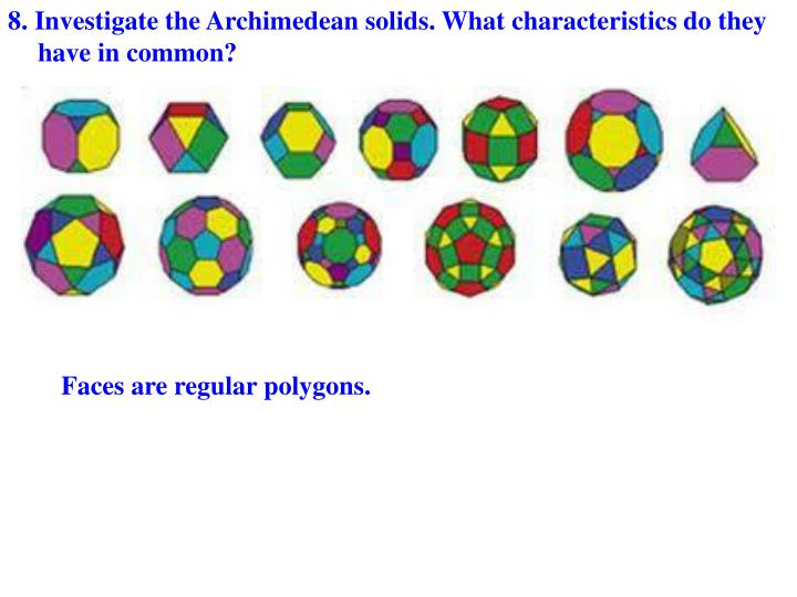 8. Investigate the Archimedean solids. What characteristics do they have in common?