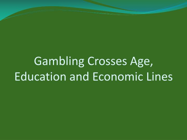Gambling Crosses Age, Education and Economic Lines