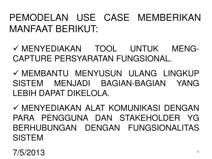PEMODELAN USE CASE MEMBERIKAN MANFAAT BERIKUT: