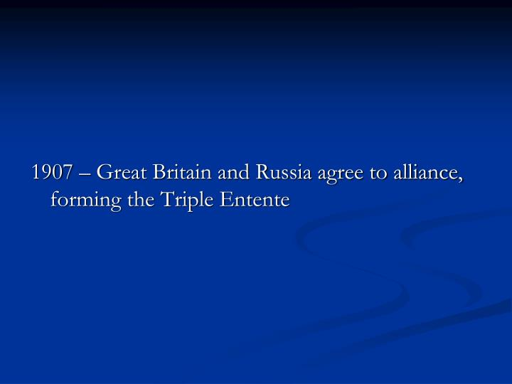 1907 – Great Britain and Russia agree to alliance, forming the Triple Entente
