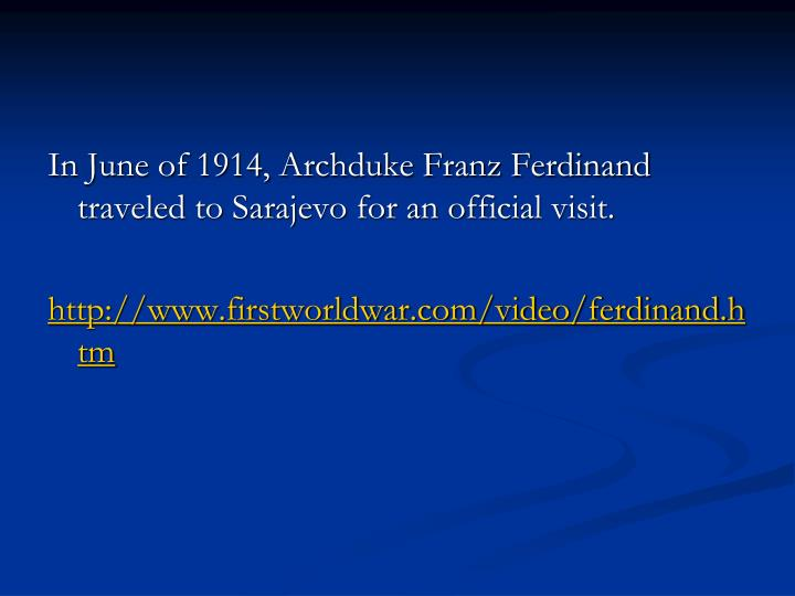 In June of 1914, Archduke Franz Ferdinand traveled to Sarajevo for an official visit.