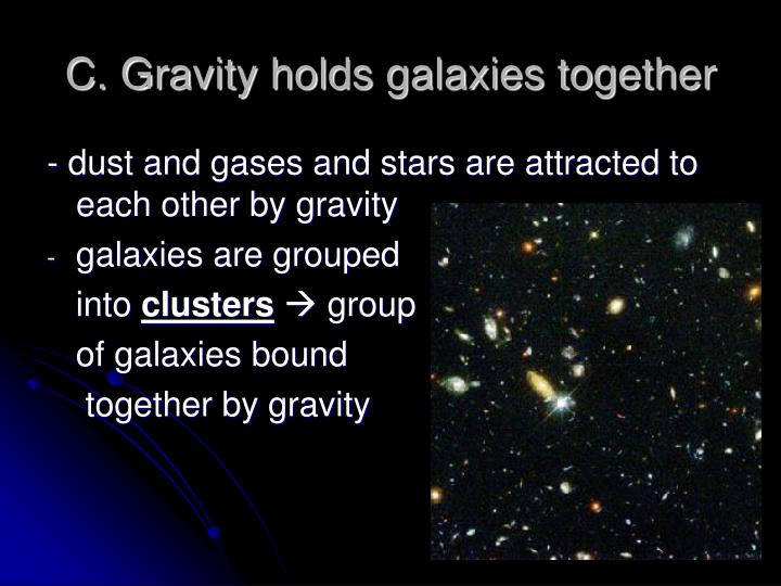 C. Gravity holds galaxies together