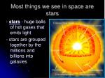 most things we see in space are stars