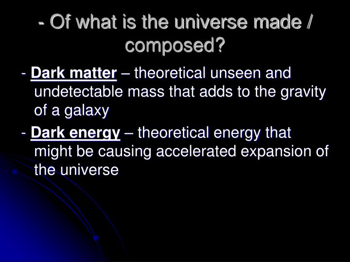 - Of what is the universe made / composed?