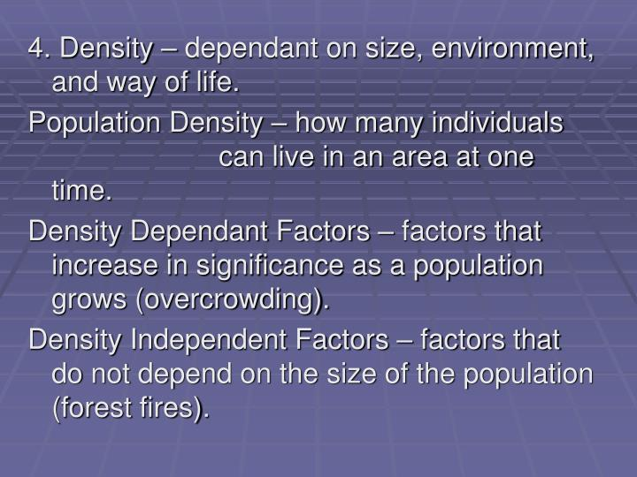 4. Density – dependant on size, environment, and way of life.