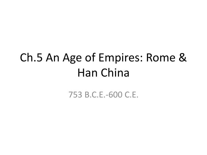 Ch 5 an age of empires rome han china
