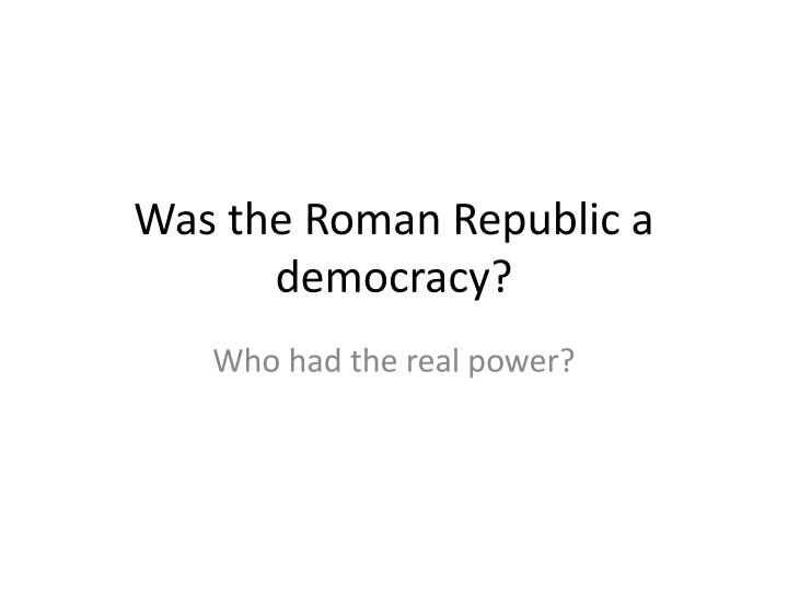 Was the Roman Republic a democracy?