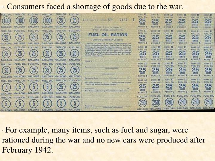 · Consumers faced a shortage of goods due to the war.