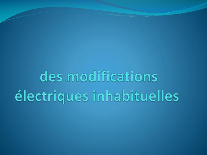 Des modifications lectriques inhabituelles