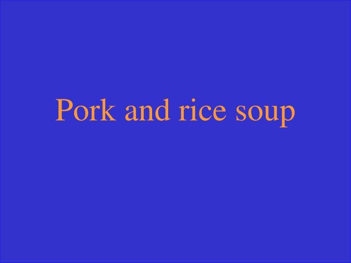 Pork and rice soup