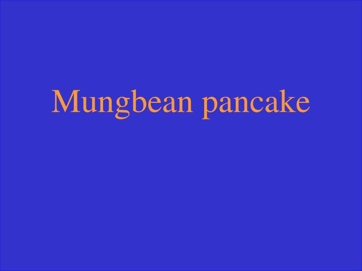 Mungbean pancake