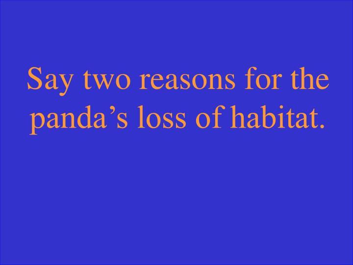 Say two reasons for the panda's loss of habitat.