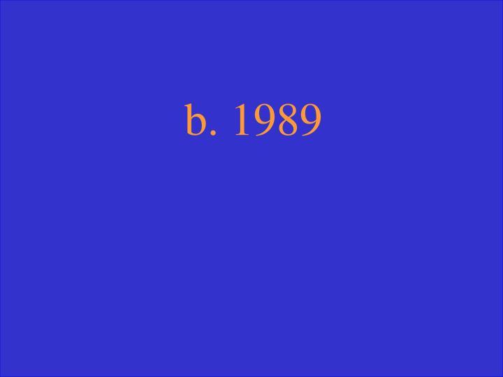 b. 1989