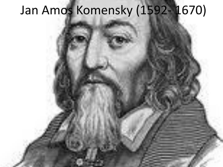 Jan Amos Komensky (1592- 1670)
