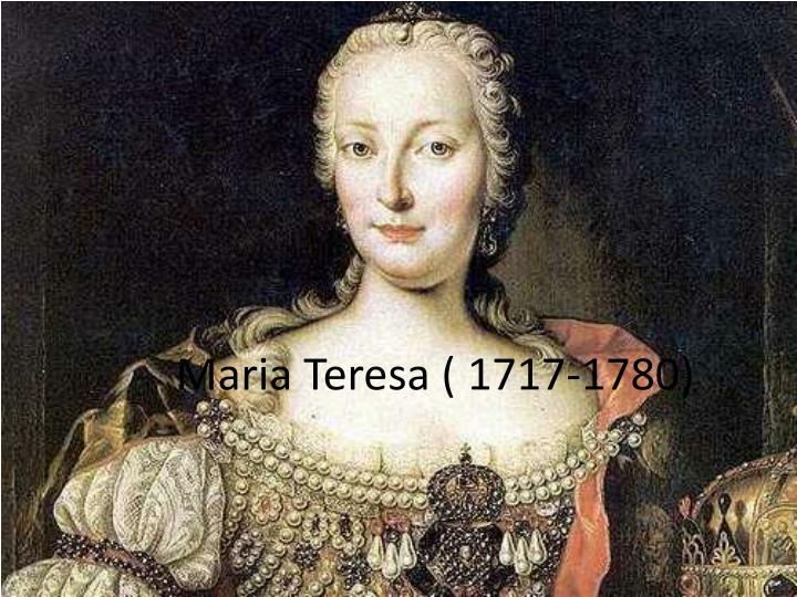 Maria Teresa ( 1717-1780)