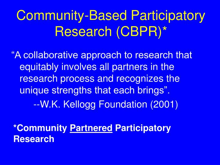 Community-Based Participatory Research (CBPR)*