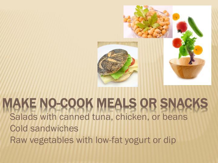 Make no-cook meals or snacks