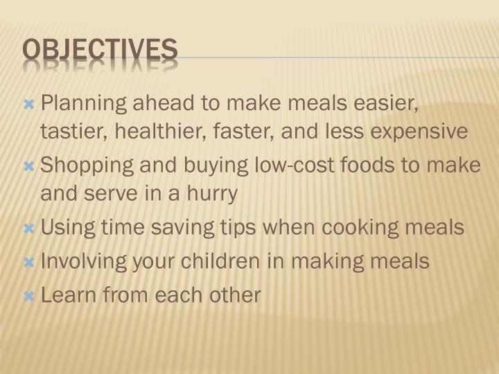 Planning ahead to make meals easier, tastier, healthier, faster, and less expensive