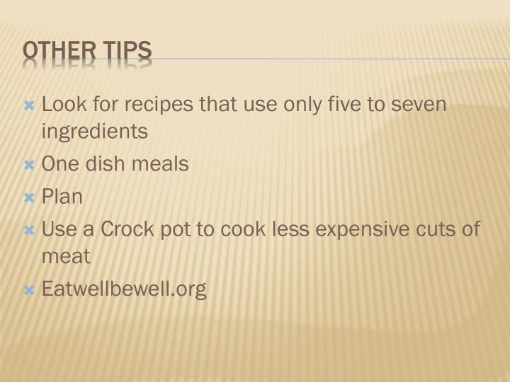 Look for recipes that use only five to seven ingredients