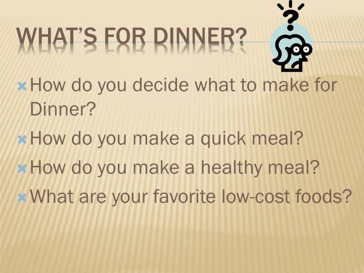 How do you decide what to make for Dinner?