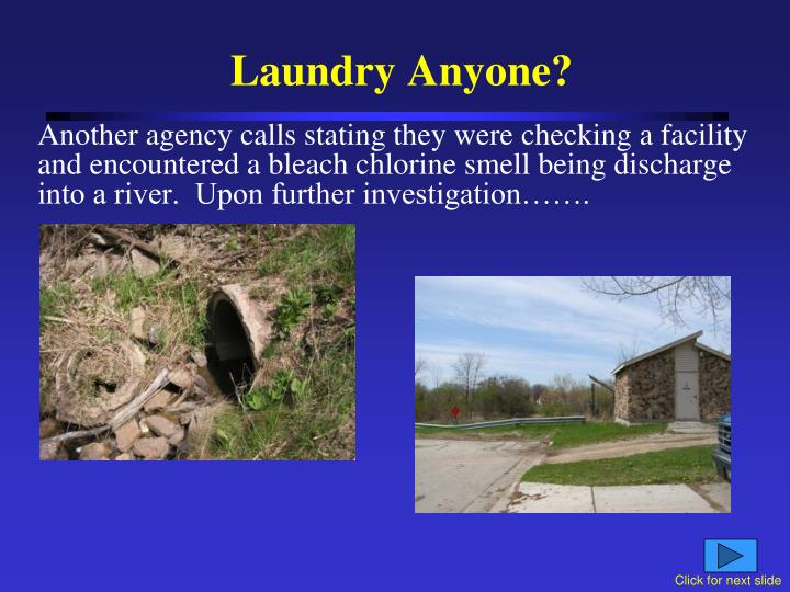 Another agency calls stating they were checking a facility and encountered a bleach chlorine smell being discharge into a river.  Upon further investigation…….