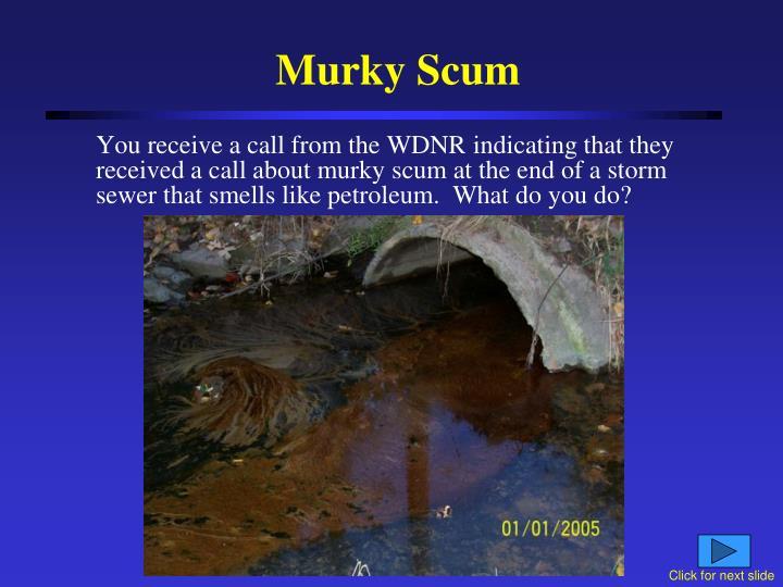 Murky Scum