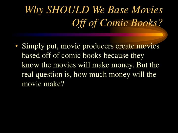 Why should we base movies off of comic books