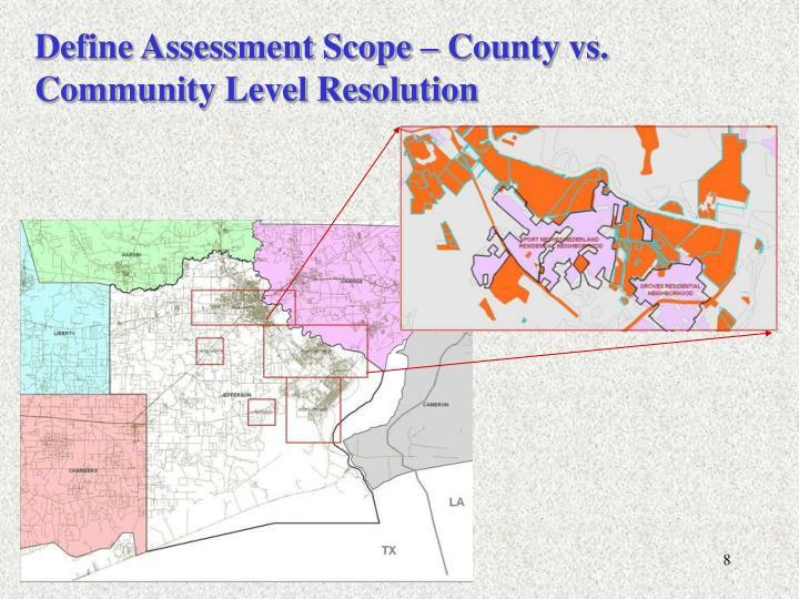 Define Assessment Scope – County vs. Community Level Resolution