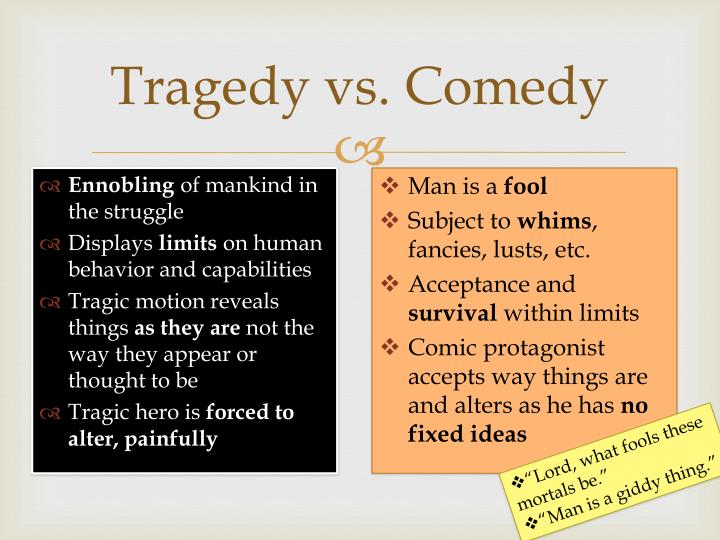 Tragedy vs. Comedy