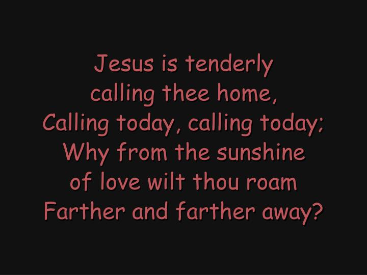 Jesus is tenderly