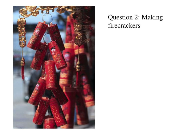 Question 2: Making