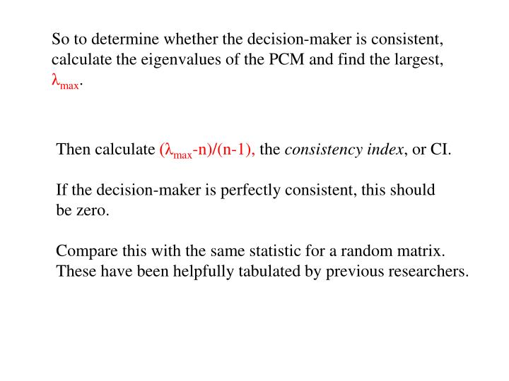 So to determine whether the decision-maker is consistent,
