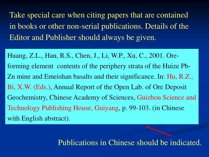 Take special care when citing papers that are contained in books or other non-serial publications. Details of the Editor and Publisher should always be given.