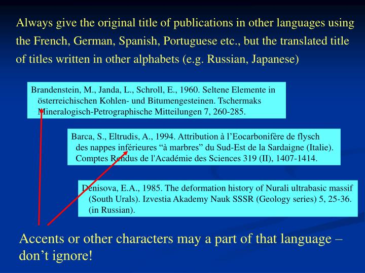 Always give the original title of publications in other languages using the French, German, Spanish, Portuguese etc., but the translated title of titles written in other alphabets (e.g. Russian, Japanese)