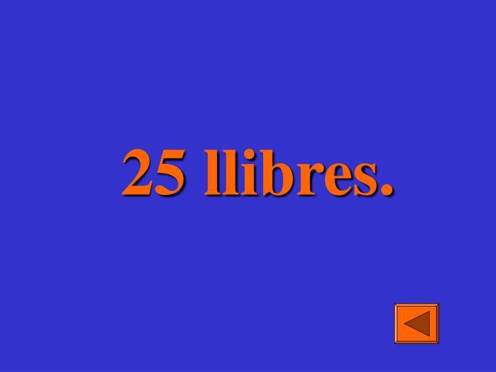 25 llibres.