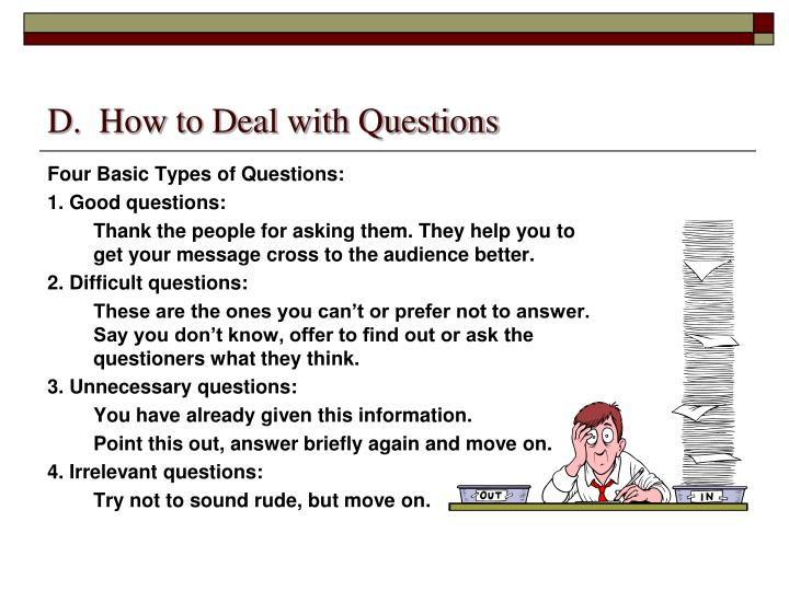 D.  How to Deal with Questions