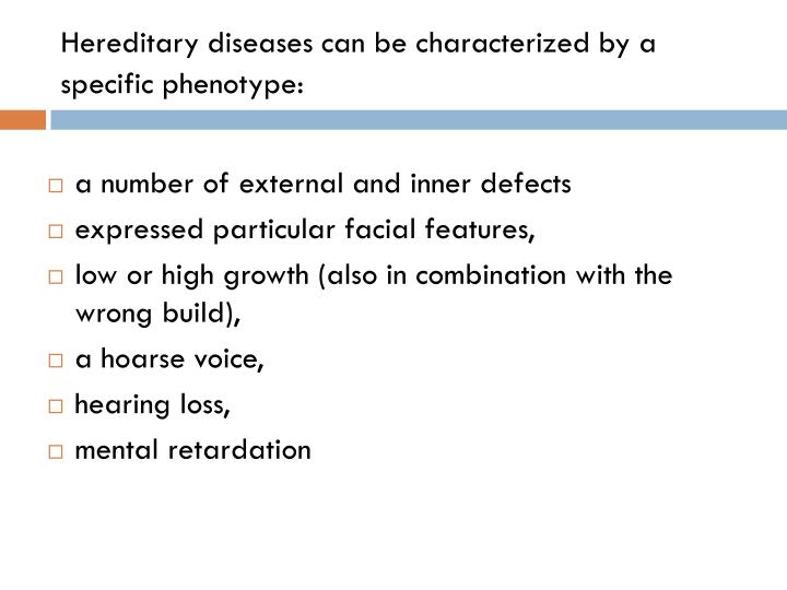 Hereditary diseases can be characterized by a specific phenotype: