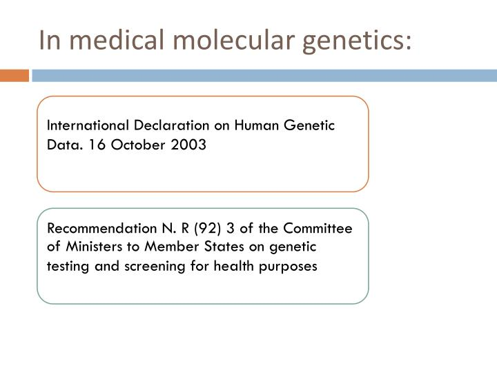 In medical molecular genetics:
