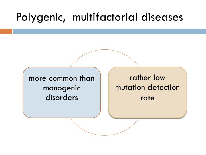 Polygenic,  multifactorial diseases