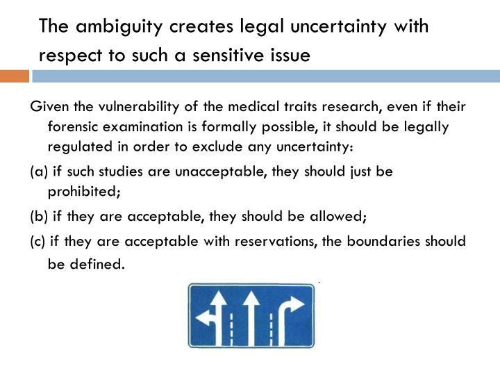 The ambiguity creates legal uncertainty with respect to such a sensitive issue