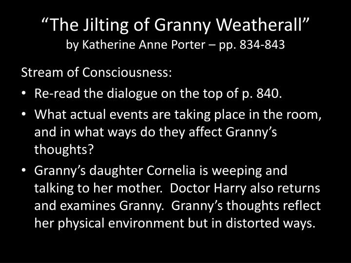"""the memories of granny weatherall In a story called """"the jilting of granny weatherall,"""" from porter's first collection,   her memory of it takes the form of an apologia for her subsequent life, a not."""