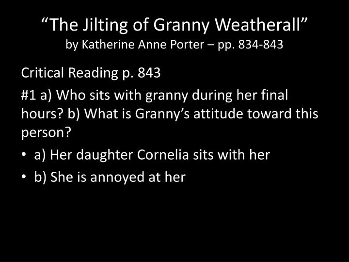 """an analysis of katherine ann porters the jilting of granny weatherall Katherine anne porter's the jilting of granny weatherall - death essay example katherine anne porter's the jilting of granny weatherall """"the jilting of granny weatherall"""" was written by katherine anne porter and first published in 1930 - katherine anne porter's the jilting of granny weatherall introduction."""