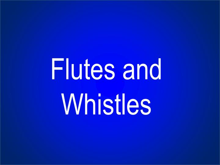 Flutes and Whistles